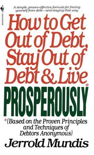 How to Get Out of Debt, Stay Out of Debt, and Live Prosperously, JERROLD MUNDIS