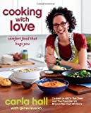 Cooking with Love: Comfort Food that Hugs You by Hall, Carla published by Atria Books (2012) Hardcover