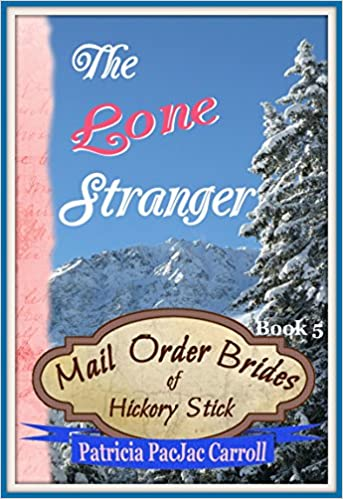 The Lone Stranger: Sweet Historical Romance (Mail Order Brides of Hickory Stick Book 5)