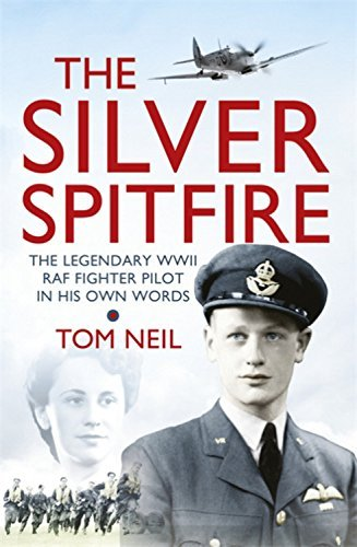 The Silver Spitfire: The Legendary WWII RAF Fighter Pilot in his Own Words by Wg Cdr Tom Neil (10-Apr-2014) Paperback