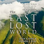 The Last Lost World: Ice Ages, Human Origins, and the Invention of the Pleistocene | Lydia V. Pyne,Stephen J. Pyne