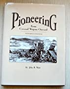 Pioneering, from covered wagons onward by…