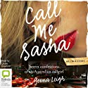 Call Me Sasha: Secret Confessions of an Australian Callgirl (       UNABRIDGED) by Geena Leigh Narrated by Louise Crawford