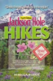 img - for Jackson Hole Hikes: A Guide to Grand Teton National Park, Jedediah Smith, Teton & Gros Ventre Wilderness and Surrounding National Forest Land book / textbook / text book
