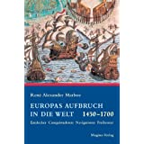 Europas Aufbruch in die Welt 1450 - 1700. Entdecker, Conquistadoren, Navigatoren, Freibeuter