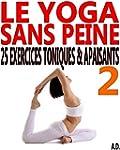 Le yoga sans peine - 2: 25 exercices...