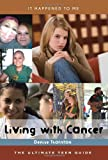 Living with Cancer: The Ultimate Teen Guide (It Happened to Me)