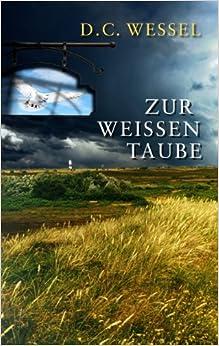 Zur Weissen Taube (German Edition): D. C. Wessel: 9783848234349