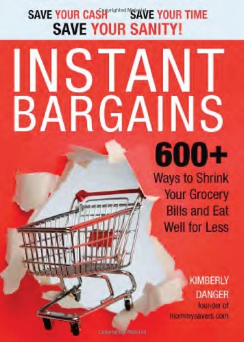 Instant Bargains - 600+ Ways to Shrink Your Grocery Bills and Eat Well for Less - Kimberly Danger