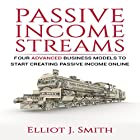 Passive Income Streams: Four Advanced Business Models to Start Creating Passive Income Online Hörbuch von Elliot J. Smith Gesprochen von: Mike Norgaard