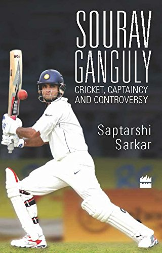 Sourav Ganguly: Cricket, Captaincy and Controversy, by Saptarshi Sarkar