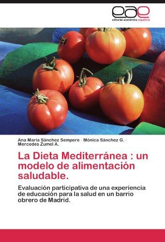 La Dieta Mediterranea: Un Modelo de Alimentacion Saludable.