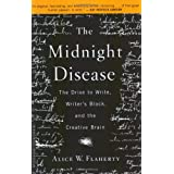 The Midnight Disease: The Drive to Write, Writer's Block, and the Creative Brain ~ Alice Flaherty