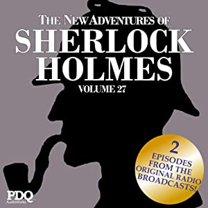 The New Adventures of Sherlock Holmes: The Golden Age of Old Time Radio Shows, Vol. 27 | [PDQ AudioWorks, Sir Arthur Conan Doyle]