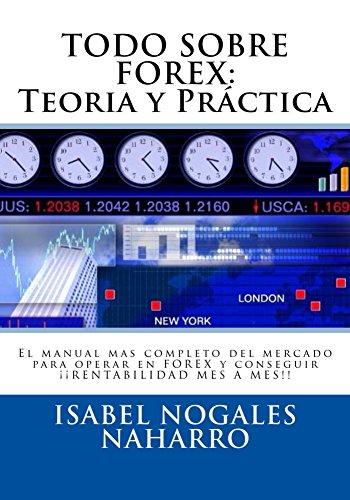 todo-sobre-forex-teoria-y-practica-el-manual-mas-completo-del-mercado-para-operar-en-forex-y-consegu