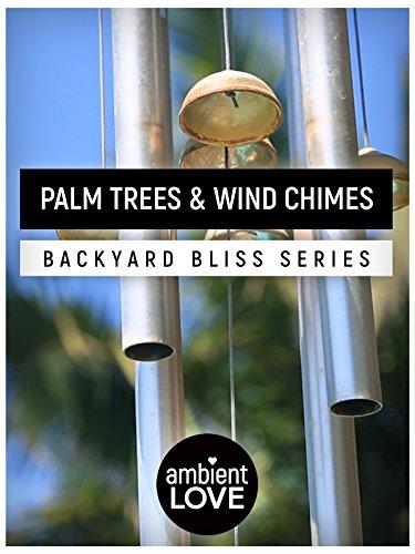 Palm Trees & Wind Chimes: Backyard Bliss Series