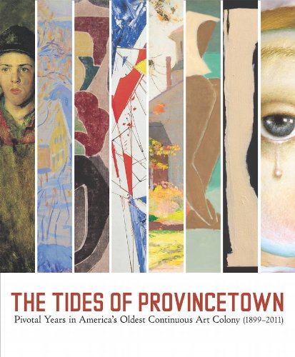 The Tides of Provincetown: Pivotal Years in America's Oldest Continuous Art Colony, 1899-2011