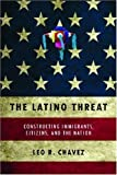 Latino Threat: Constructing Immigrants, Citizens, and the Nation cover image