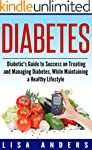 Diabetes: A Diabetic's Guide to Succe...