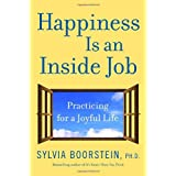 Happiness Is an Inside Job: Practicing for a Joyful Life ~ Sylvia Boorstein