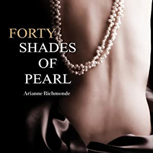 Forty Shades of Pearl: Pearl Trilogy Series, Book 1 | [Arianne Richmonde]