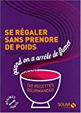 Se rgaler sans prendre de poids quand on a arrt de fumer : 140 recettes gourmandes