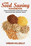 The Seed Saving Handbook: How to Preserve Store And Start Heirloom And Organic Seeds (Urban Hillbilly Book 3)