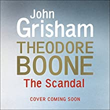 Theodore Boone: The Scandal: Theodore Boone 6 Audiobook by John Grisham Narrated by To Be Announced