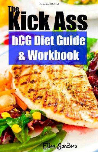The Kick Ass hCG Diet Guide and Workbook Plus 10 Kick Ass hCG Diet Recipes