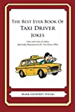 The Best Ever Book of Taxi Driver Jokes: Lots and Lots of Jokes Specially Repurposed for You-Know-Who