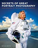 Secrets of Great Portrait Photography: Photographs of the Famous and Infamous (Voices That Matter) (0321804147) by Smith, Brian