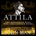 Attila: The Barbarian King Who Challenged Rome (       UNABRIDGED) by John Man Narrated by James Adams