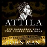 Attila: The Barbarian King Who Challenged Rome | John Man