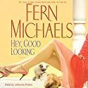 Hey, Good Looking (       UNABRIDGED) by Fern Michaels Narrated by Johanna Parker