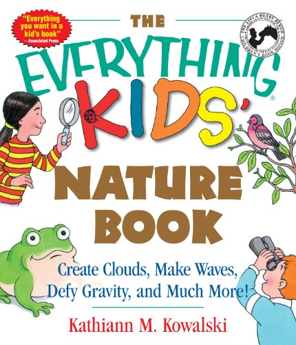 The Everything Kids' Nature Book: Create Clouds, Make Waves, Defy Gravity and Much More!