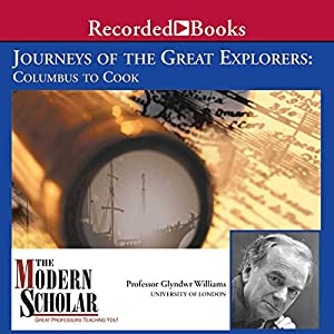 The Modern Scholar: Journeys of the Great Explorers: Columbus to Cook | [Glyndwr Williams]