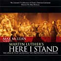 Martin Luther's Here I Stand: The Speech that Launched the Protestant Reformation Speech by Martin Luther Narrated by Max McLean