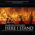 Martin Luther's Here I Stand: The Speech that Launched the Protestant Reformation | Martin Luther