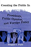 img - for Counting the Public in: Presidents, Public Opinion, and Foreign Policy (Power, Conflict, and Democracy: American Politics into the 21st Century) by Douglas C. Foyle (6-May-1999) Paperback book / textbook / text book