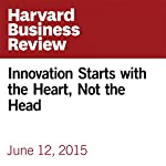 Innovation Starts with the Heart, Not the Head | Gary Hamel