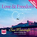 Love & Freedom (       UNABRIDGED) by Sue Moorcroft Narrated by Jennifer Woodward