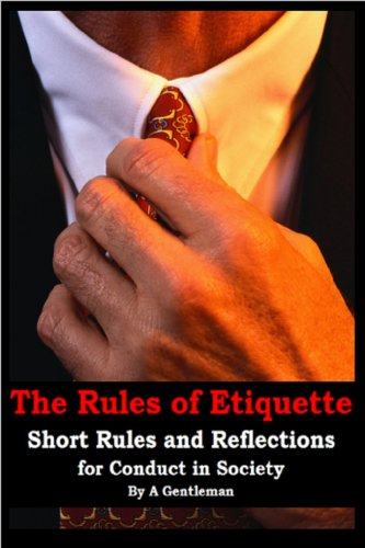 The Rules of Etiquette - Short Rules and Reflections for Conduct in Society