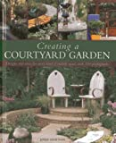 img - for Creating a Courtyard Garden: Designs and ideas for every kind of outside space, with 300 photographs book / textbook / text book