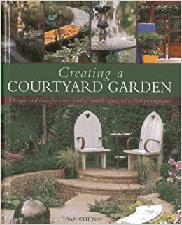 creating a courtyard garden designs and ideas for every