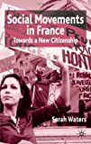 Social Movements in France: Towards A New Citizenship (0333770439) by Waters, Sarah