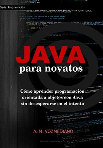 Java para novatos: Como aprender programacion orientada a objetos con Java sin desesperarse en el intento (Volume 3)  [Vozmediano, A. M.] (Tapa Blanda)