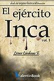 img - for El Ej rcito Inca: Desde sus or genes hasta su destrucci n (Volume 1) (Spanish Edition) book / textbook / text book