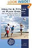 Health & Fitness in Plain English: How to Be Healthy, Happy, and Fit for the Rest of Your Life