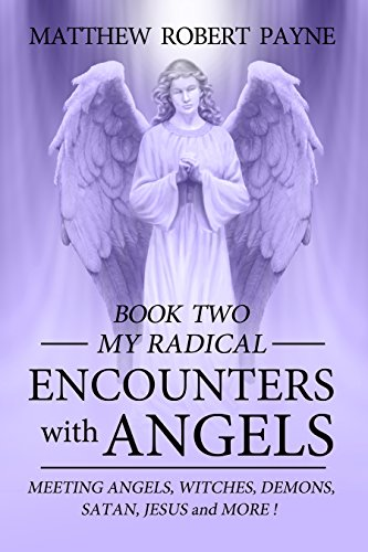 my-radical-encounters-with-angels-book-two-meeting-angels-witches-demons-satan-jesus-and-more-englis