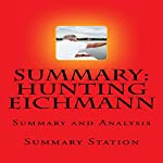 Summary and Analysis of Hunting Eichmann: How a Band of Survivors and a Young Spy Agency Chased down the World's Most Notorious Nazi |  Summary Station